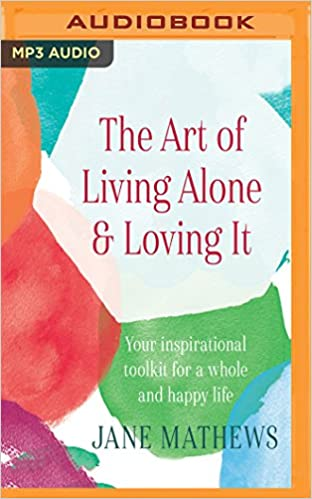 Jane Mathews – Art of Living Alone & Loving It Audiobook